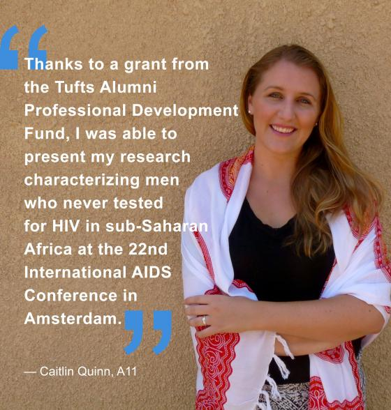 "Young woman facing camera with quote over picture, ""Thanks to a grant from  the Tufts Alumni  Professional Development  Fund, I was able to present my research characterizing men who never tested for HIV in sub-Saharan Africa at the 22nd International AIDS Conference in Amsterdam."""